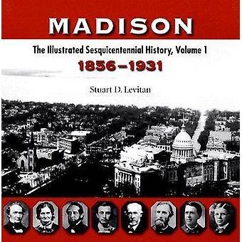 Madison - de geïllustreerde Sesquicentennial History - v. 1 - 1856-1931 door