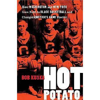 Hot Potato - How Washington and New York Gave Birth to Black Basketbal