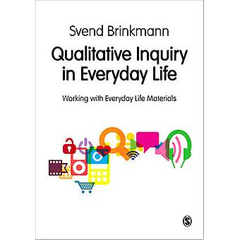 Qualitative Inquiry in Everyday Life - Working with Everyday Life Mate