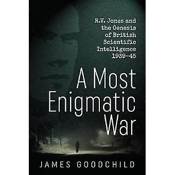 A Most Secret War - R.V. Jones and the Genesis of British Scientific I