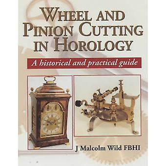 Wheel and Pinion Cutting in Horology - A Historical and Practical Guid