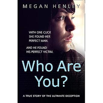 Who Are You?: With one click she found her perfect man. And he found his perfect victim. A true story of the ultimate...
