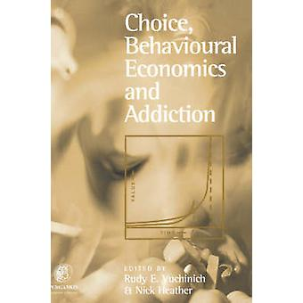 Choice Behavioural Economics and Addiction by Heather & Nick