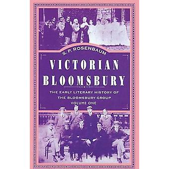 Victorian Bloomsbury  Volume 1 The Early Literary History of the Bloomsbury Group by Rosenbaum & S.P.