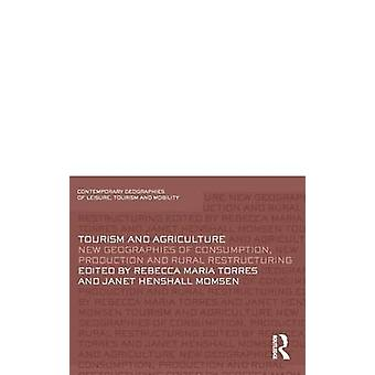 Tourism and Agriculture New Geographies of Consumption Production and Rural Restructuring by Torres & Rebecca Maria