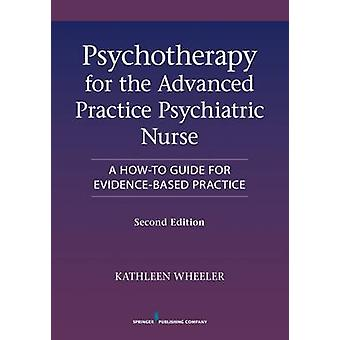 Psychotherapy for the Advanced Practice Psychiatric Nurse Second Edition A HowTo Guide for EvidenceBased Practice by Wheeler & Kathleen