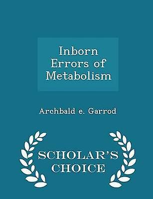 Inborn Errors of Metabolism  Scholars Choice Edition by Garrod & Archbald e.