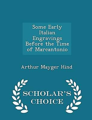 Some Early Italian Engravings Before the Time of Marcantonio  Scholars Choice Edition by Hind & Arthur Mayger