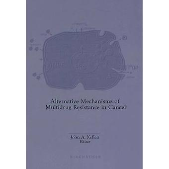 Alternative Mechanismen der Multidrug-Resistenz bei Krebs durch Kellen & John A.