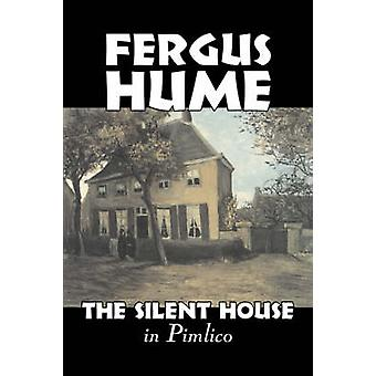 The Silent House in Pimlico by Fergus Hume Fiction Mystery  Detective Action  Adventure by Hume & Fergus