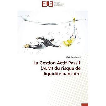 La gestion actifpassif alm du risque de liquidit bancaire by BENATIA