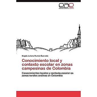 Conocimiento lokal y Contexto Escolar En Zonas Campesinas de Kolumbien von Murcia Quevedo Magda Juliana