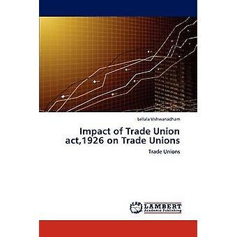 Impact of Trade Union act1926 on Trade Unions by Vishwanadham & Lellala