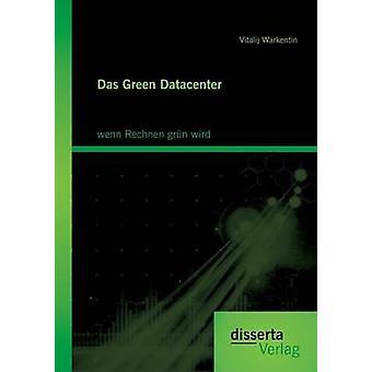 Das Green Datacenter wenn Rechnen grn wird by Warkentin & Vitalij