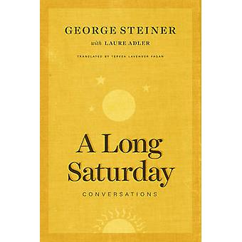 A Long Saturday - Conversations by George Steiner - Laure Adler - Tere