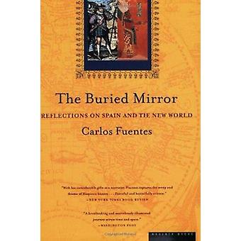 The Buried Mirror - Reflections on Spain and the New World by Carlos F