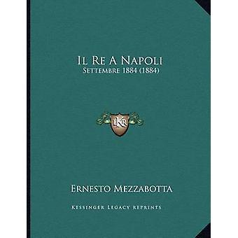 Il Re a Napoli - Settembre 1884 (1884) by Ernesto Mezzabotta - 9781168