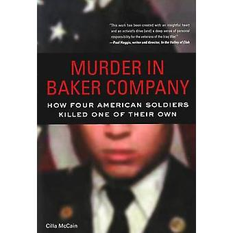 Murder in Baker Company - How Four American Soldiers Killed One of The