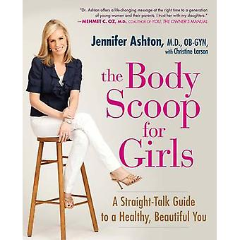The Body Scoop for Girls - A Straight-Talk Guide to a Healthy - Beauti