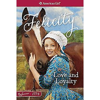 Love and Loyalty - A Felicity Classic 1 by Valerie Tripp - 97816095886