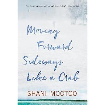 Moving Forward Sideways Like a Crab by Shani Mootoo - 9781617755774 B
