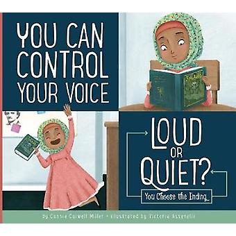 You Can Control Your Voice - Loud or Quiet? by Connie Colwell Miller -