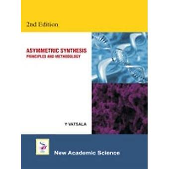 Asymmetric Synthesis - Principles and Methodology (2nd Revised edition