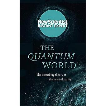 The Quantum World - The Disturbing Theory at the Heart of Reality by N