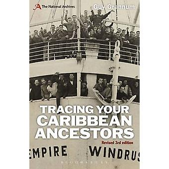 Tracing Your Caribbean Ancestors A National Archives Guide by Grannum & Guy