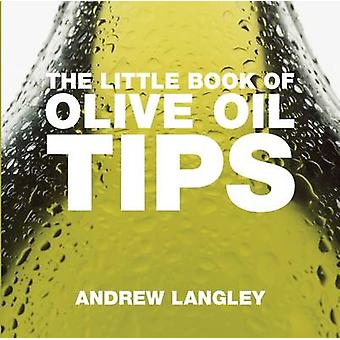 The Little Book of Olive Oil Tips by Andrew Langley - 9781904573913 B