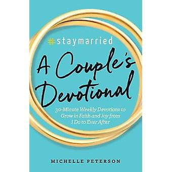 #Staymarried - A Couples Devotional - 30-Minute Weekly Devotions to Gro