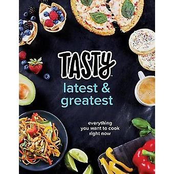 Tasty Latest and Greatest - Everything You Want to Cook Right Now (an