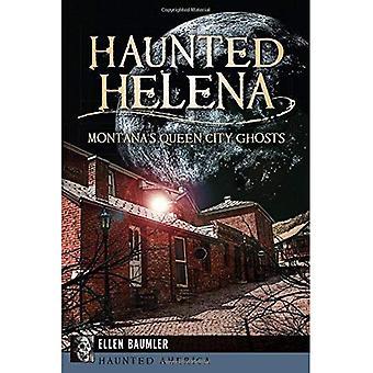Haunted Helena: Montana's Queen City Ghosts (Haunted America)