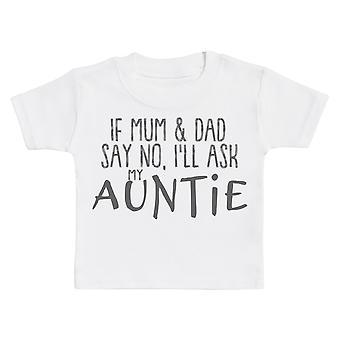Als mama & papa nee zeggen, ik ' ll vragen mijn tante Baby T-shirt