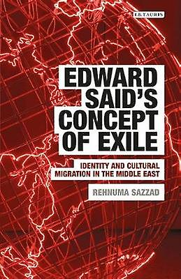 Edward Saids Concept of Exile  Identity and Cultural Migration in the Middle East by Rehnuma Sazzad