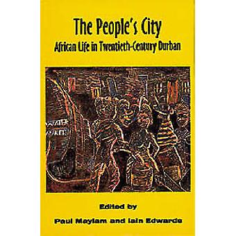 De People's City - Afrikaanse leven in twintigste-eeuwse Durban door Paul M