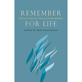 Remember for Life Holocaust Survivors Stories of Faith and Hope by Hirschfield & Brad