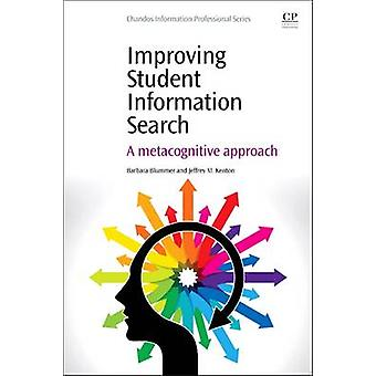 Improving Student Information Search A Metacognitive Approach by Blummer & Barbara