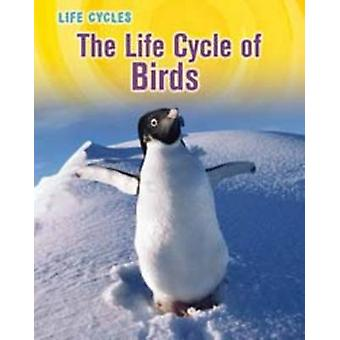 The Life Cycle of Birds by Illustrated by Darren Lingard Susan Heinrichs Gray