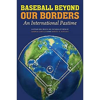 Baseball Beyond Our Borders An International Pastime by Gmelch & George