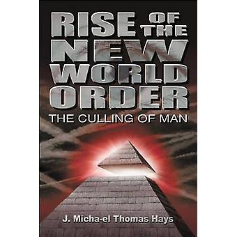 Rise of the New World Order The Culling of Man by Hays & J. Micahel Thomas
