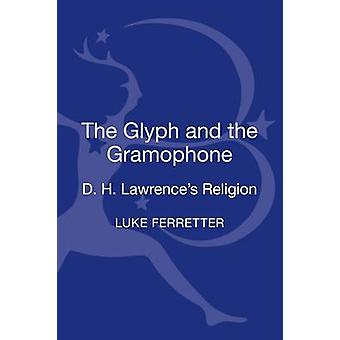 The Glyph and the Gramophone D.H. Lawrences Religion by Ferretter & Luke