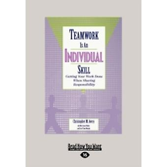 Teamwork Is an Individual Skill Getting Your Work Done When Sharing Responsibility Large Print 16pt by Avery & Christopher