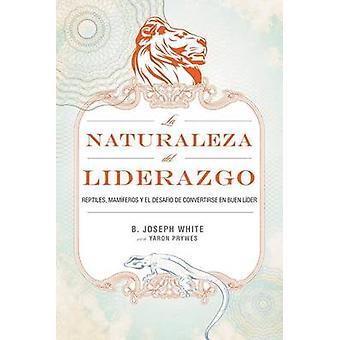 La Naturaleza del Liderazgo  The Nature of Leadership by White & B. Joseph