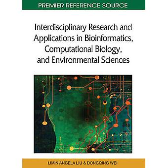 Interdisciplinary Research and Applications in Bioinformatics Computational Biology and Environmental Sciences by Liu & Limin Angela