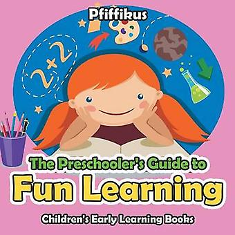 The Preschoolers Guide to Fun Learning  Childrens Early Learning Books by Pfiffikus