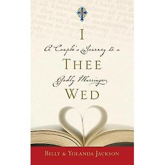 I Thee Wed A Couples Journey to a Godly Marriage by Jackson & Billy