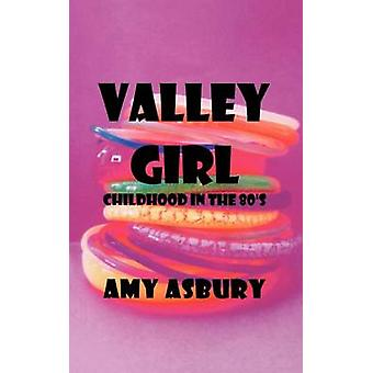 Valley Girl Childhood in the 80s by Asbury & Amy