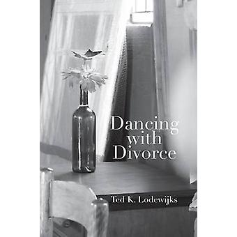 Dancing with Divorce by Lodewijks & Ted K.