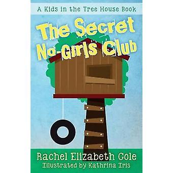 The Secret NoGirls Club by Cole & Rachel Elizabeth